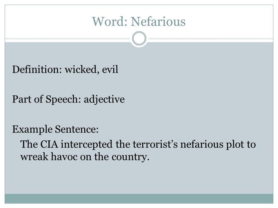 Marvelous 11 Word: Nefarious Definition: Wicked, Evil Part Of Speech: Adjective  Example Sentence: The CIA Intercepted The Terroristu0027s Nefarious Plot To  Wreak Havoc On ...