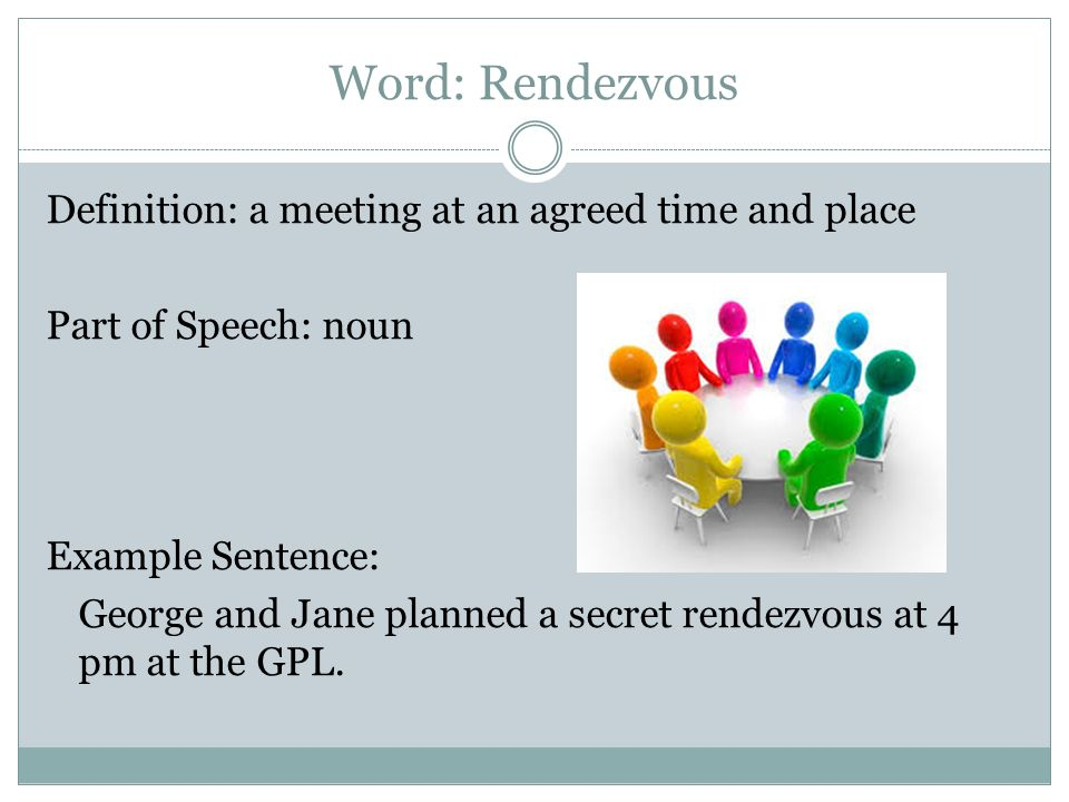 16 Word: Rendezvous Definition: A Meeting At An Agreed Time And Place Part  Of Speech: Noun Example Sentence: George And Jane Planned A Secret  Rendezvous At ...