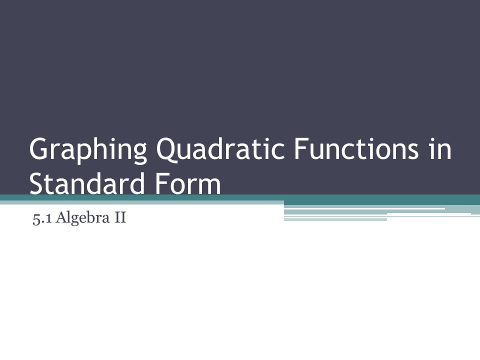 Graphing Quadratic Functions in Standard Form 51 Algebra II – Graphing Quadratic Functions in Standard Form Worksheet