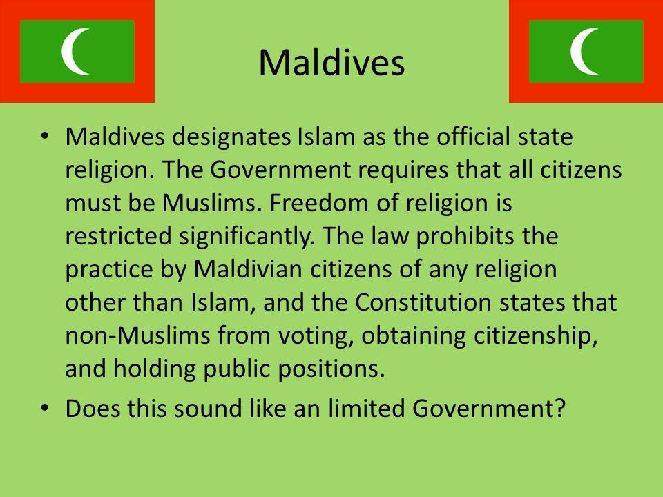 Maldives Maldives designates Islam as the official state religion.