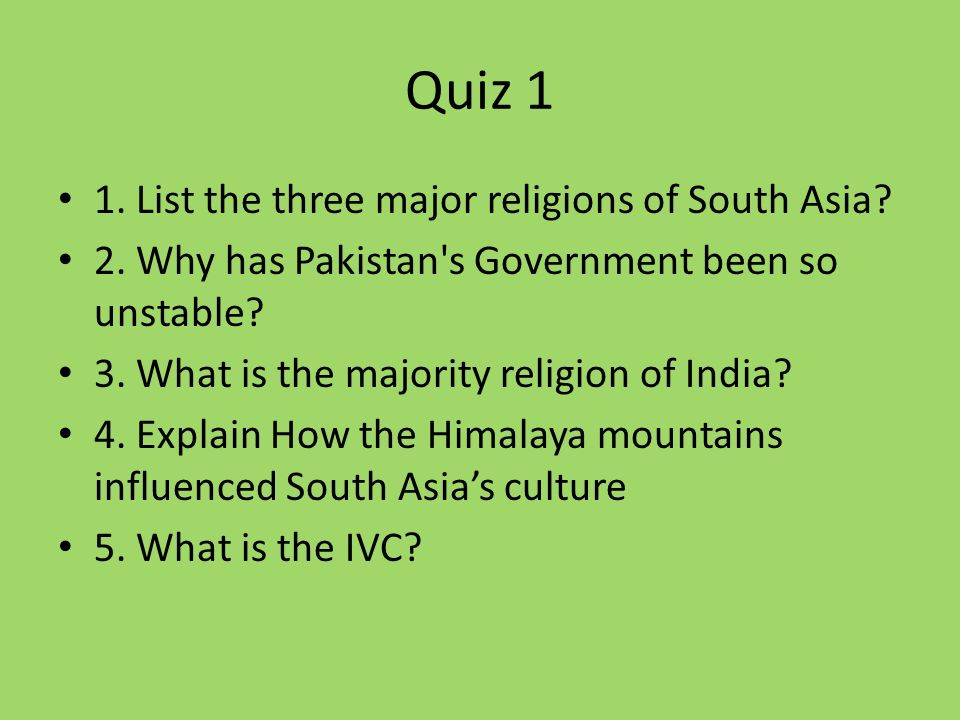 Quiz 1 1. List the three major religions of South Asia.