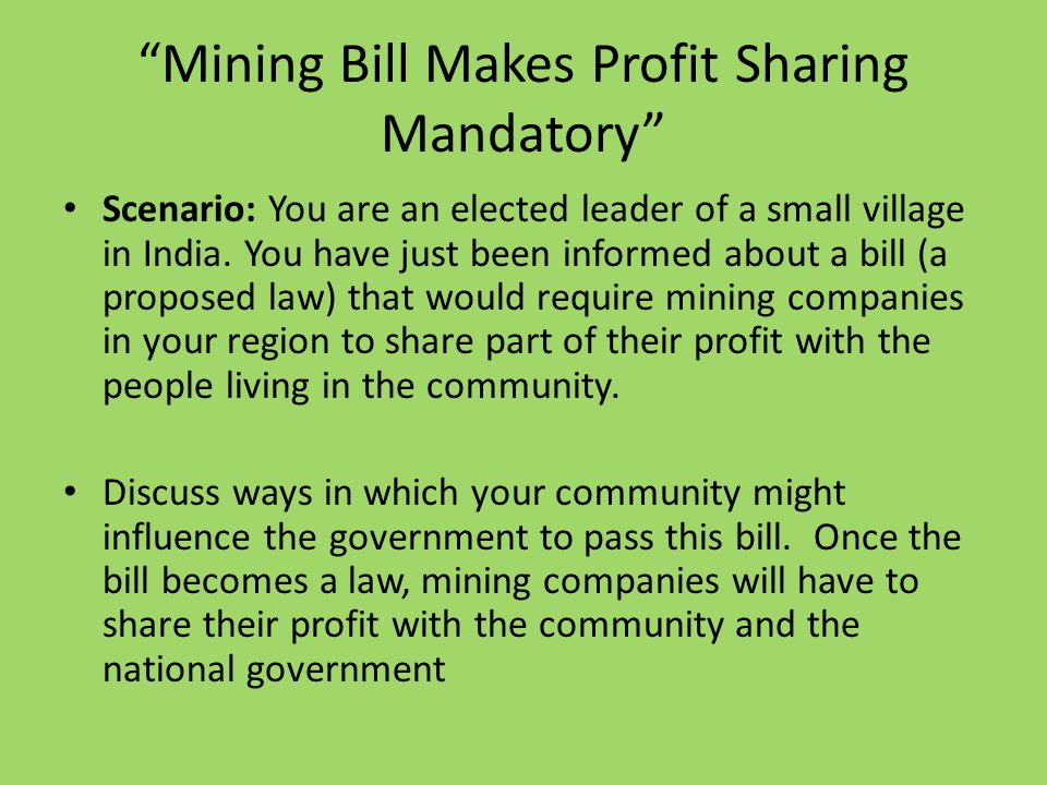 Mining Bill Makes Profit Sharing Mandatory Scenario: You are an elected leader of a small village in India.