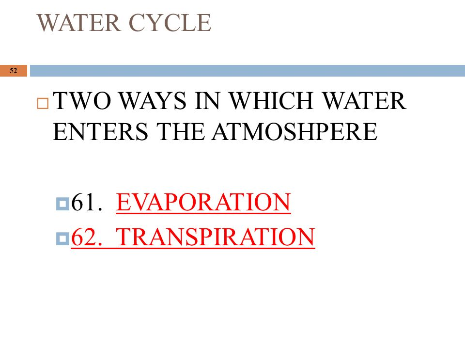 WATER CYCLE 52  TWO WAYS IN WHICH WATER ENTERS THE ATMOSHPERE  61.