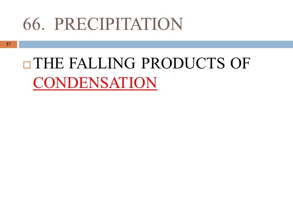 66. PRECIPITATION 57  THE FALLING PRODUCTS OF CONDENSATION