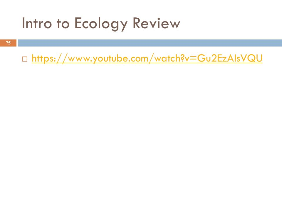 Intro to Ecology Review 75    v=Gu2EzAIsVQU   v=Gu2EzAIsVQU