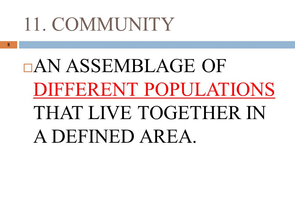 11. COMMUNITY 8  AN ASSEMBLAGE OF DIFFERENT POPULATIONS THAT LIVE TOGETHER IN A DEFINED AREA.