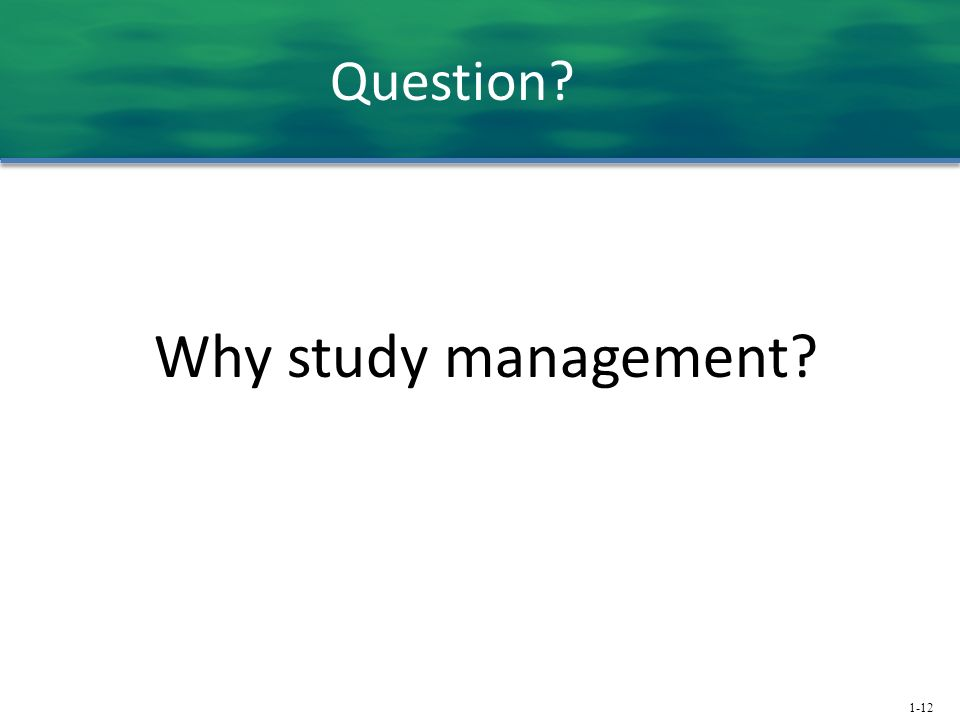 1-12 Why study management? Question?