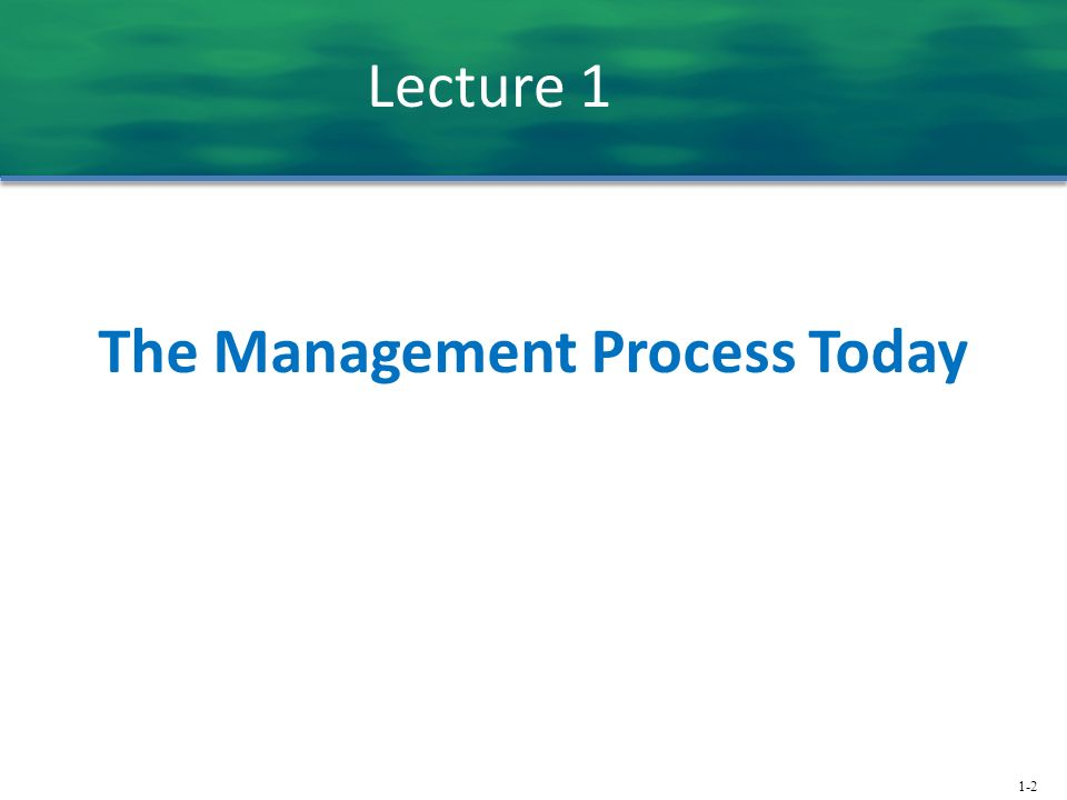 1-2 Lecture 1 The Management Process Today