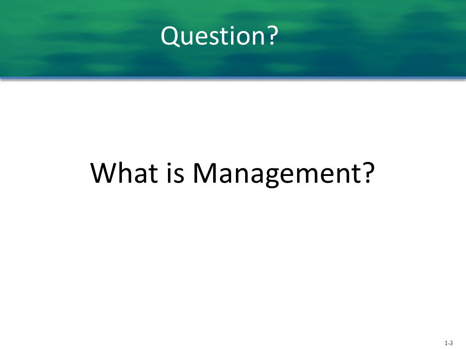 1-3 What is Management? Question?