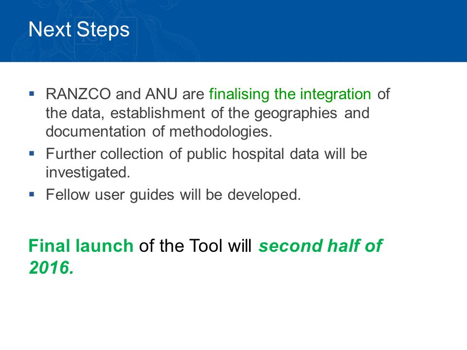 Next Steps  RANZCO and ANU are finalising the integration of the data, establishment of the geographies and documentation of methodologies.