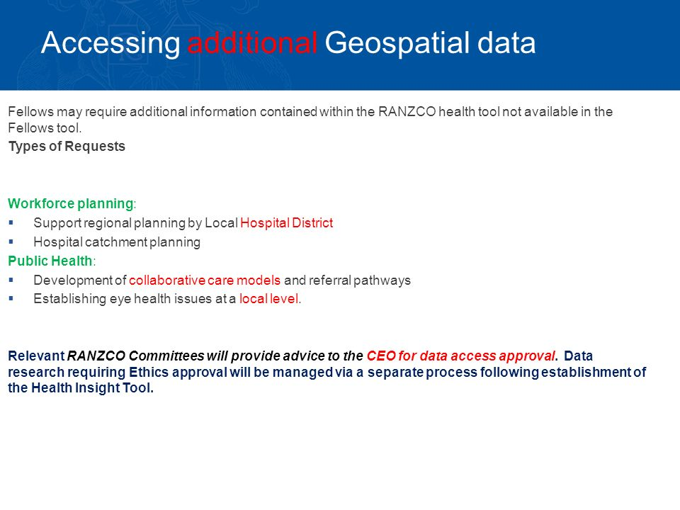 Accessing additional Geospatial data Fellows may require additional information contained within the RANZCO health tool not available in the Fellows tool.