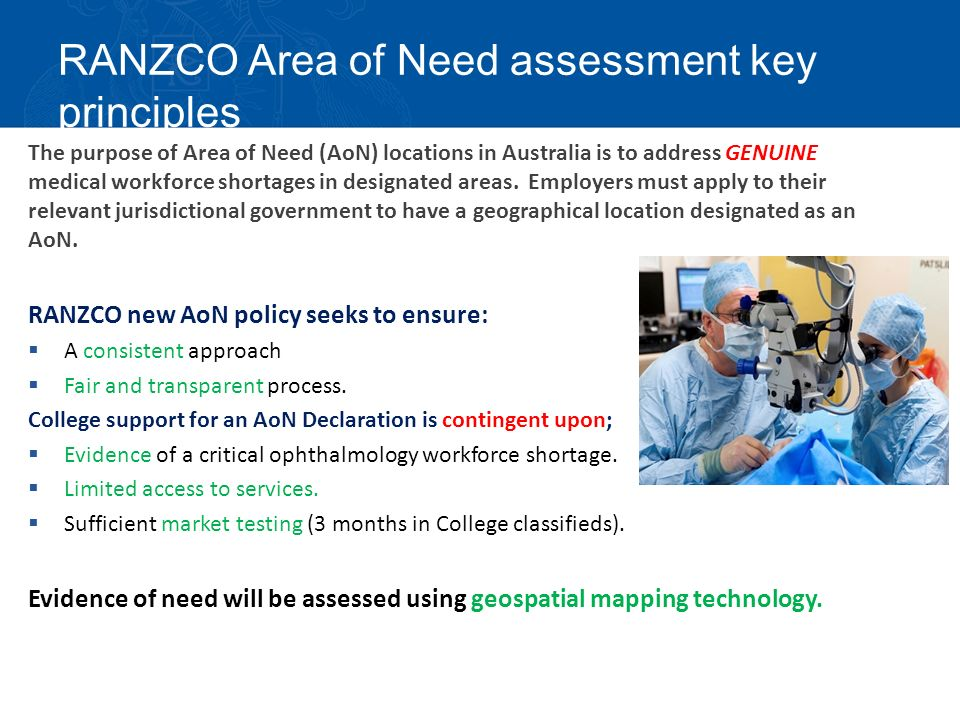 RANZCO Area of Need assessment key principles The purpose of Area of Need (AoN) locations in Australia is to address GENUINE medical workforce shortages in designated areas.