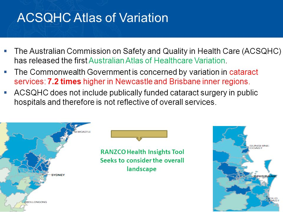 ACSQHC Atlas of Variation  The Australian Commission on Safety and Quality in Health Care (ACSQHC) has released the first Australian Atlas of Healthcare Variation.