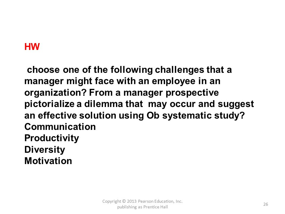 26 HW choose one of the following challenges that a manager might face with an employee in an organization.