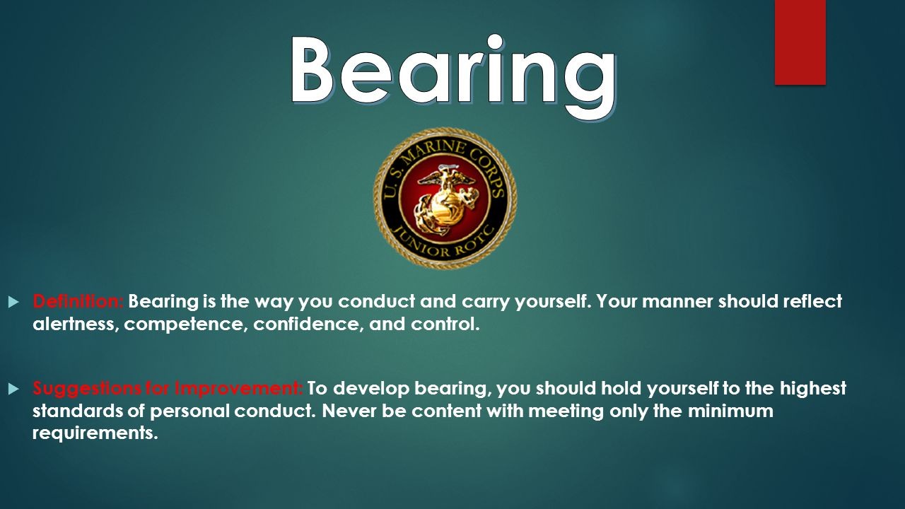  Definition: Bearing is the way you conduct and carry yourself.