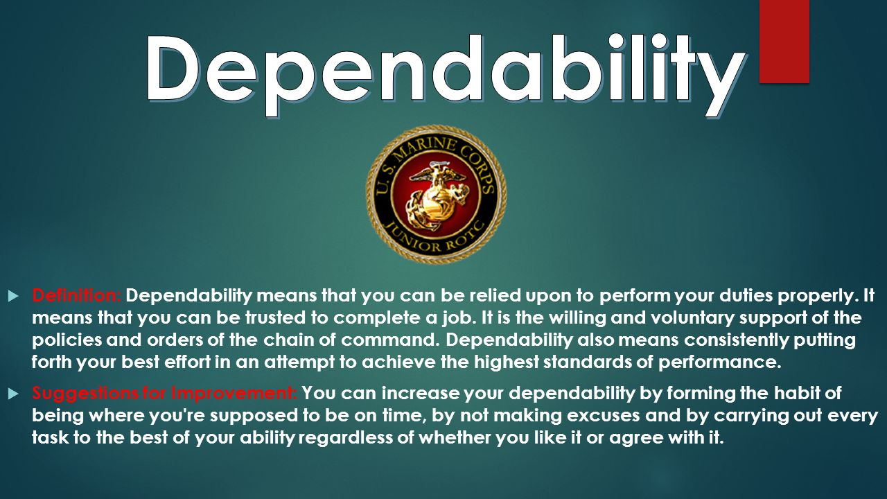  Definition: Dependability means that you can be relied upon to perform your duties properly.