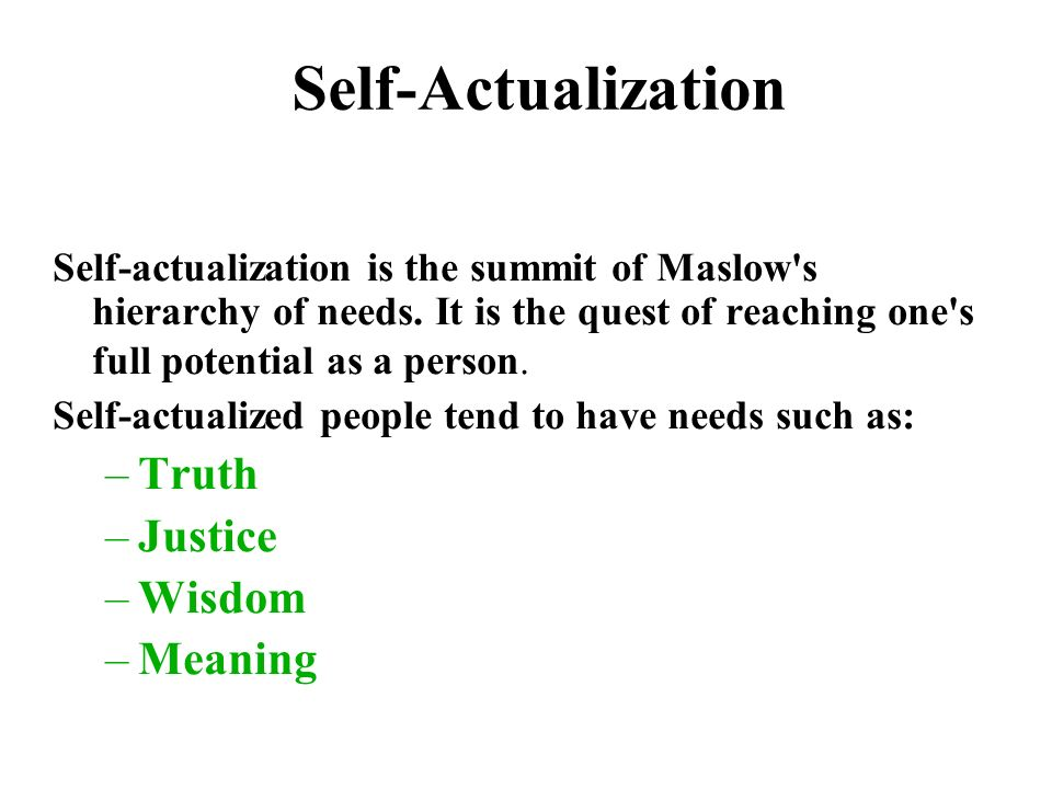 Self-Actualization Self-actualization is the summit of Maslow s hierarchy of needs.