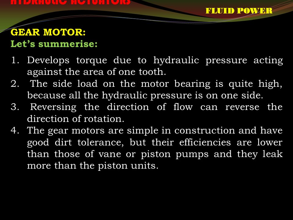 FLUID POWER HYDRAULIC ACTUATORS GEAR MOTOR: Let's summerise: 1.Develops torque due to hydraulic pressure acting against the area of one tooth.