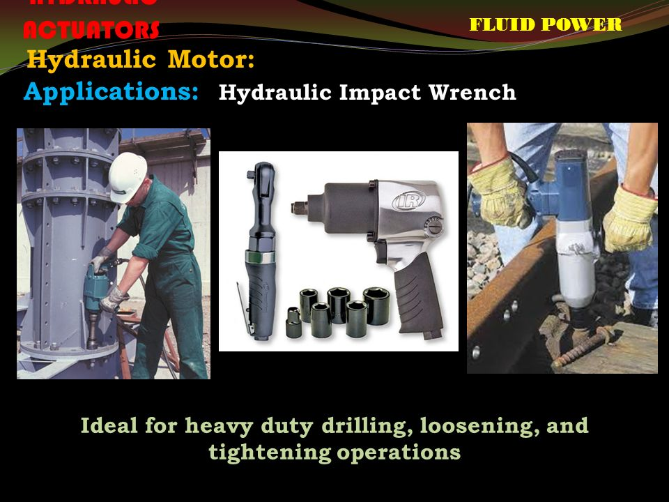 FLUID POWER HYDRAULIC ACTUATORS Hydraulic Motor: Applications: Hydraulic Impact Wrench Ideal for heavy duty drilling, loosening, and tightening operations