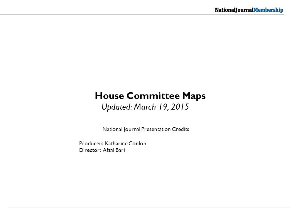 National Journal Presentation Credits Producers: Katharine Conlon Director: Afzal Bari House Committee Maps Updated: March 19, 2015