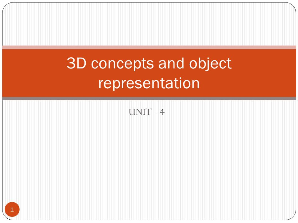 UNIT - 4 3D concepts and object representation 1