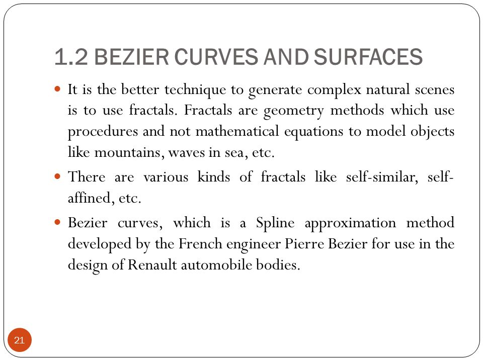 1.2 BEZIER CURVES AND SURFACES It is the better technique to generate complex natural scenes is to use fractals.