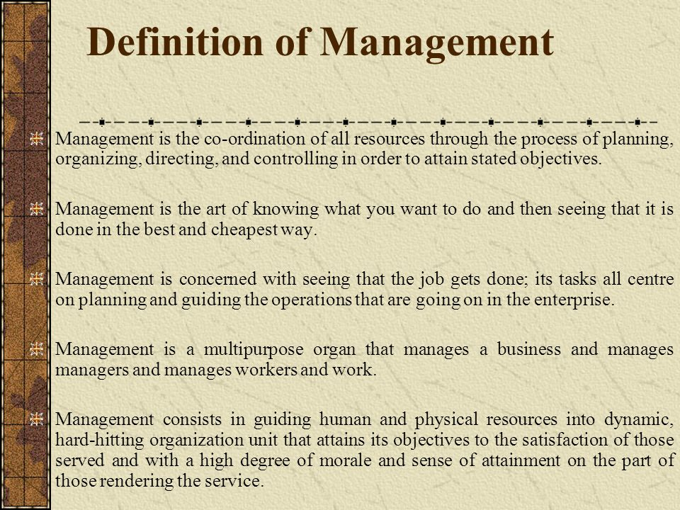 Definition of Management Management is the co-ordination of all resources through the process of planning, organizing, directing, and controlling in o