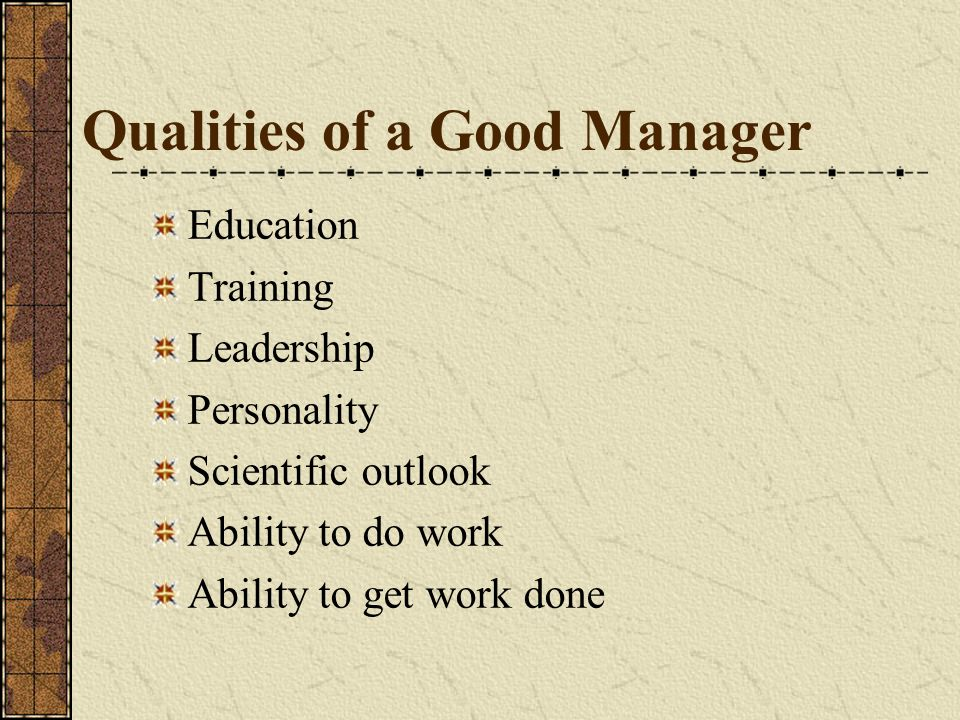 Qualities of a Good Manager Education Training Leadership Personality Scientific outlook Ability to do work Ability to get work done