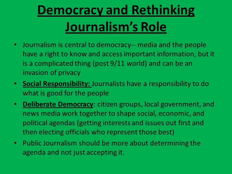 role of journalism in a democracy The least we can do is to help make democracy worthy of them on the role of a journalist in a democracy think of journalism as a kind of early warning.