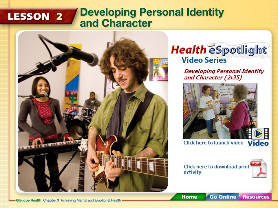 Developing Personal Identity and Character (2:35) Click here to launch video Click here to download print activity