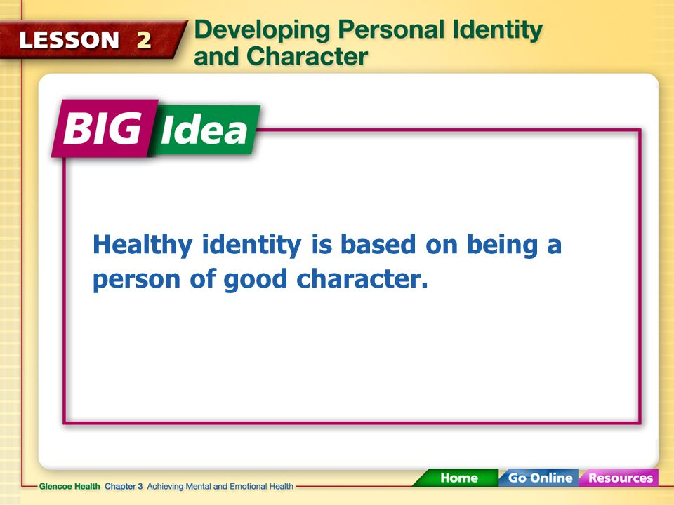 Healthy identity is based on being a person of good character.