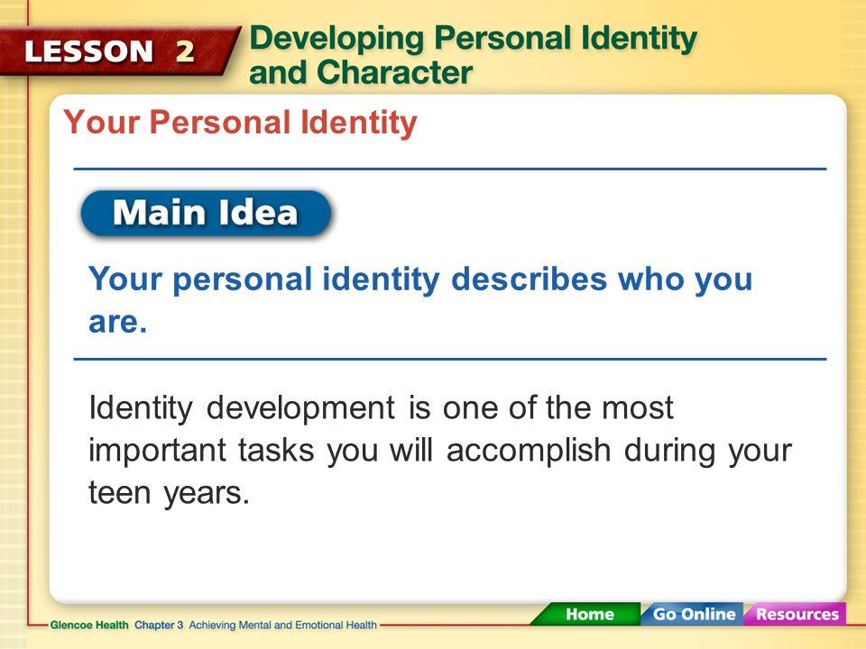Working Toward a Positive Identity You can develop a healthy identity.