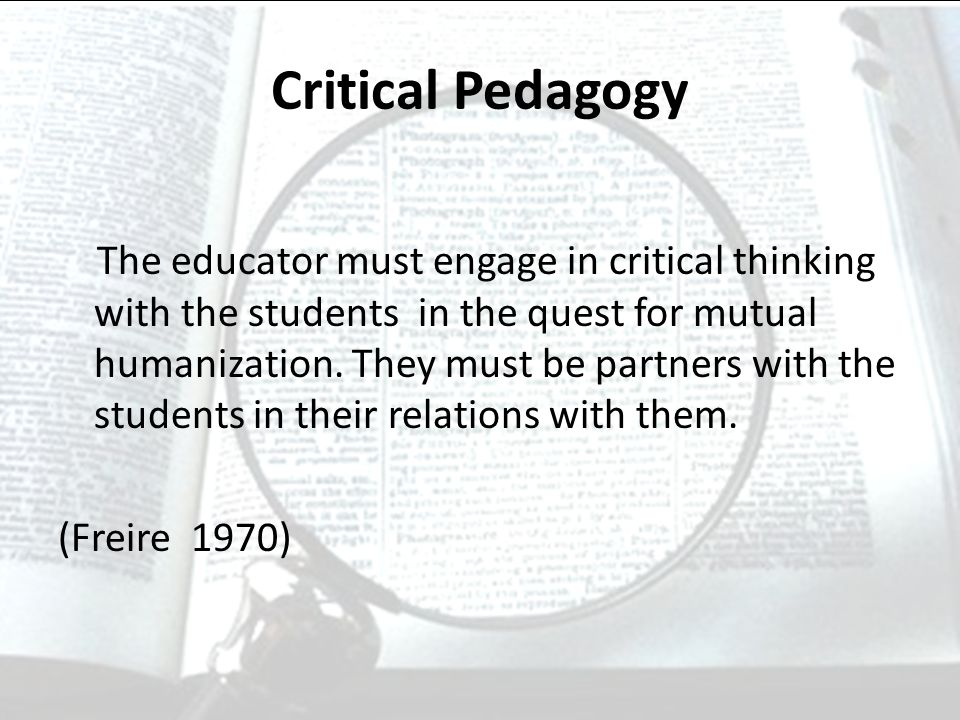 critical pedagogy is very broad education essay Dialogue and participatory action research are two practices heavily influenced by freire that are now common in the fields of popular education, critical pedagogy, theater of the oppressed, and eco-pedagogy.