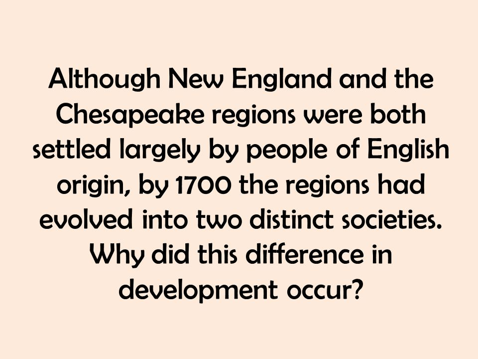 why the new england and chesapeake regions were different 2 essay Although new england and the chesapeake region were both sample essay 2: good (score of 6) as england began also different the new england.
