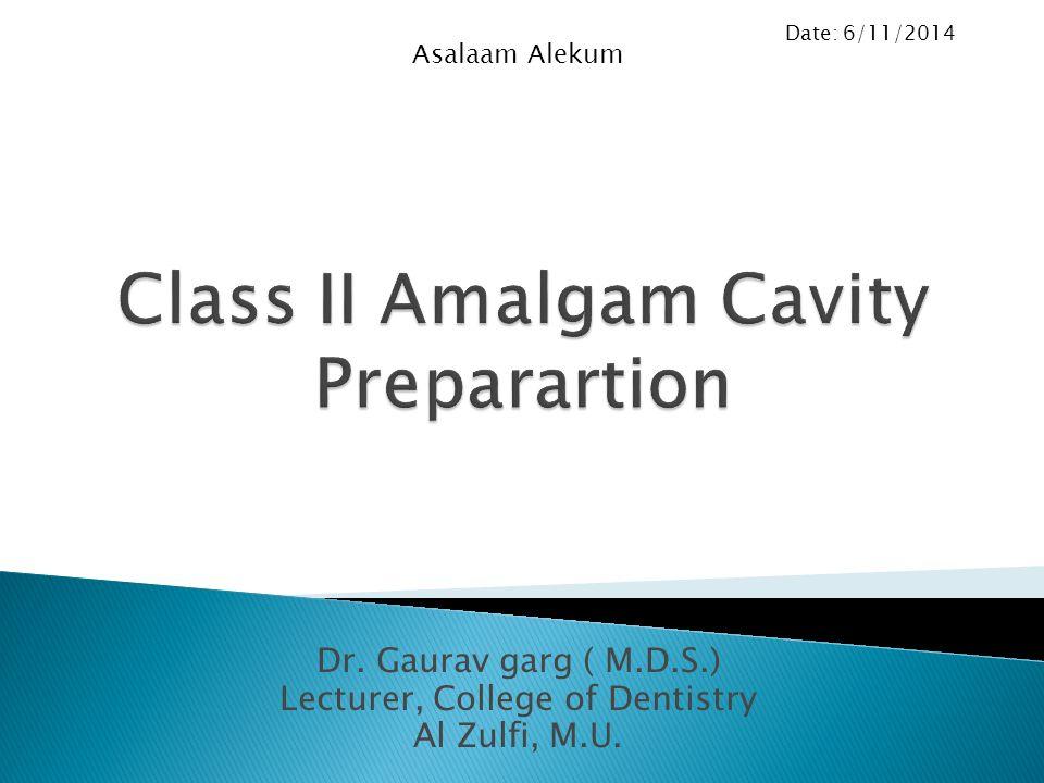 Dr.Gaurav garg ( M.D.S.) Lecturer, College of Dentistry Al Zulfi, M.U.