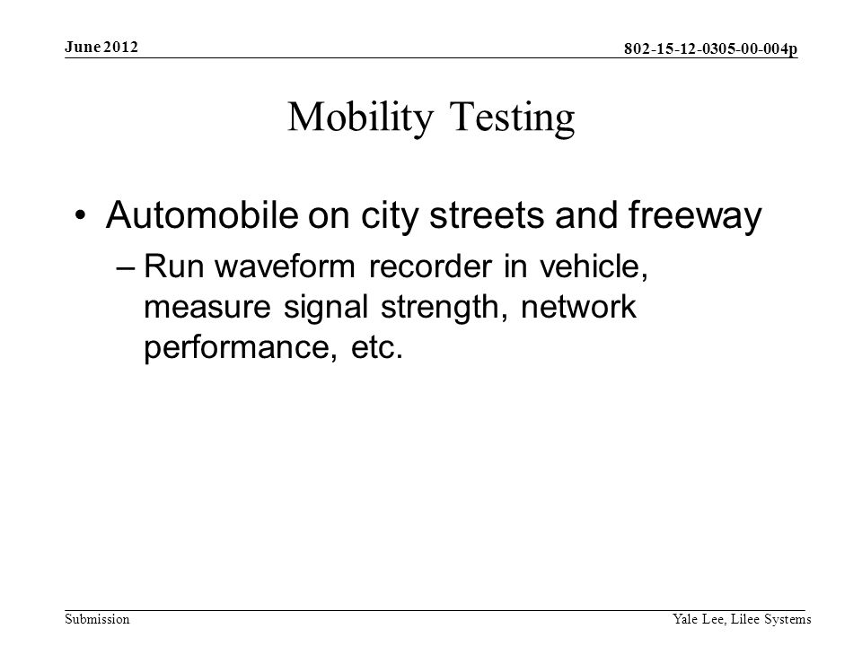 p Submission Mobility Testing Automobile on city streets and freeway –Run waveform recorder in vehicle, measure signal strength, network performance, etc.