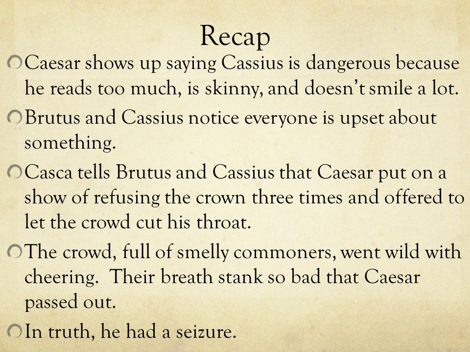 analysis of cassius from julius caesar Cassius was one of the conspirators against cesar and proves to be a powerful character in shakespeare's, julius caesar he has much strength and very few weaknesses and this helped him achieve small goals that led to his main goal of killing caesar.