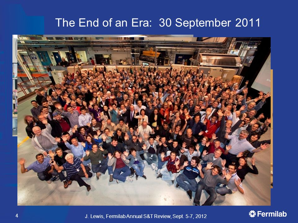 The End of an Era: 30 September 2011 J. Lewis, Fermilab Annual S&T Review, Sept. 5-7,