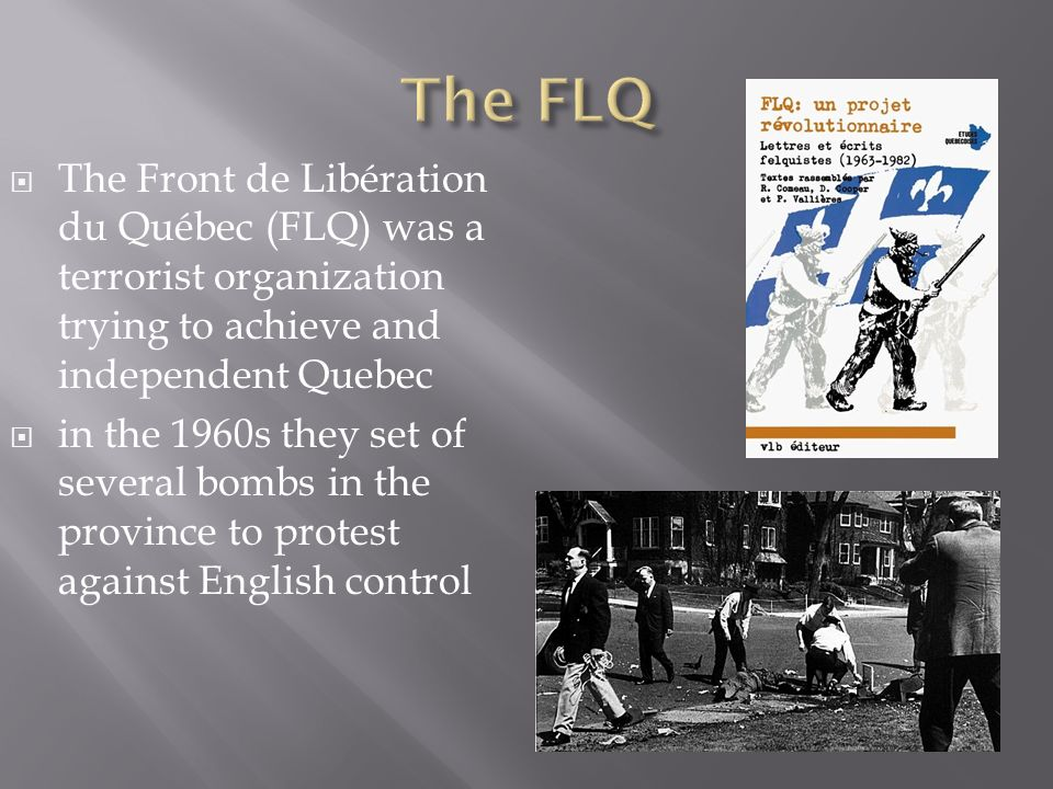 the two basic principles of the front de liberation du quebec Coming out of the front de liberation du quebec we must not be distracted from the basic `two societies in canada', said ryerson.