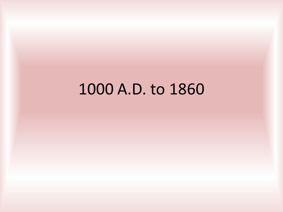 1000 A.D. to 1860