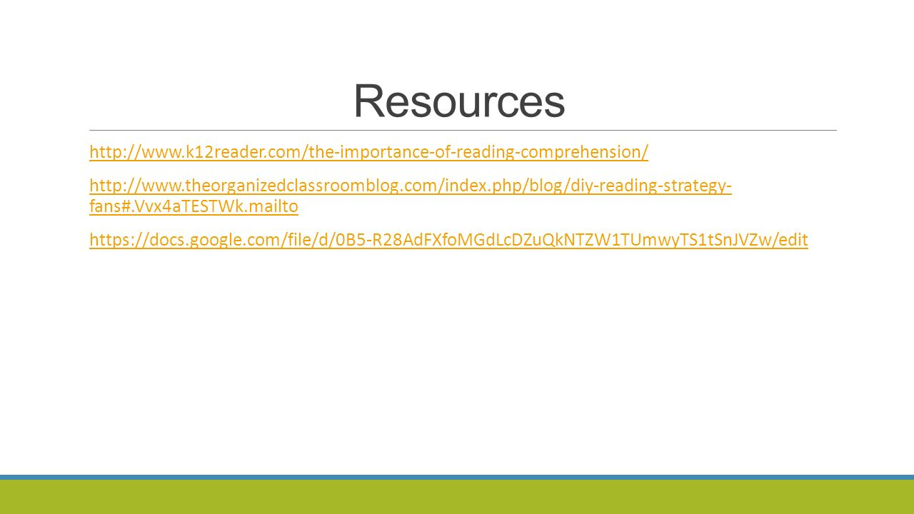 Resources http://www.k12reader.com/the-importance-of-reading-comprehension/ http://www.theorganizedclassroomblog.com/index.php/blog/diy-reading-strategy- fans#.Vvx4aTESTWk.mailtohttp://www.theorganizedclassroomblog.com/index.php/blog/diy-reading-strategy- fans#.Vvx4aTESTWk.mailto https://docs.google.com/file/d/0B5-R28AdFXfoMGdLcDZuQkNTZW1TUmwyTS1tSnJVZw/edit
