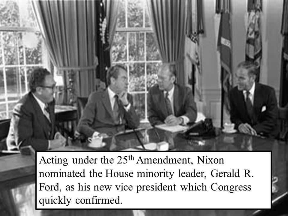 Acting under the 25 th Amendment, Nixon nominated the House minority leader, Gerald R