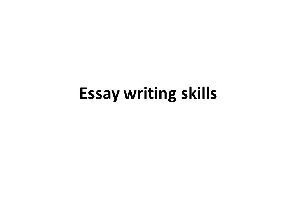 essay writing skills to get b a in an essay you are required to 1 essay writing skills