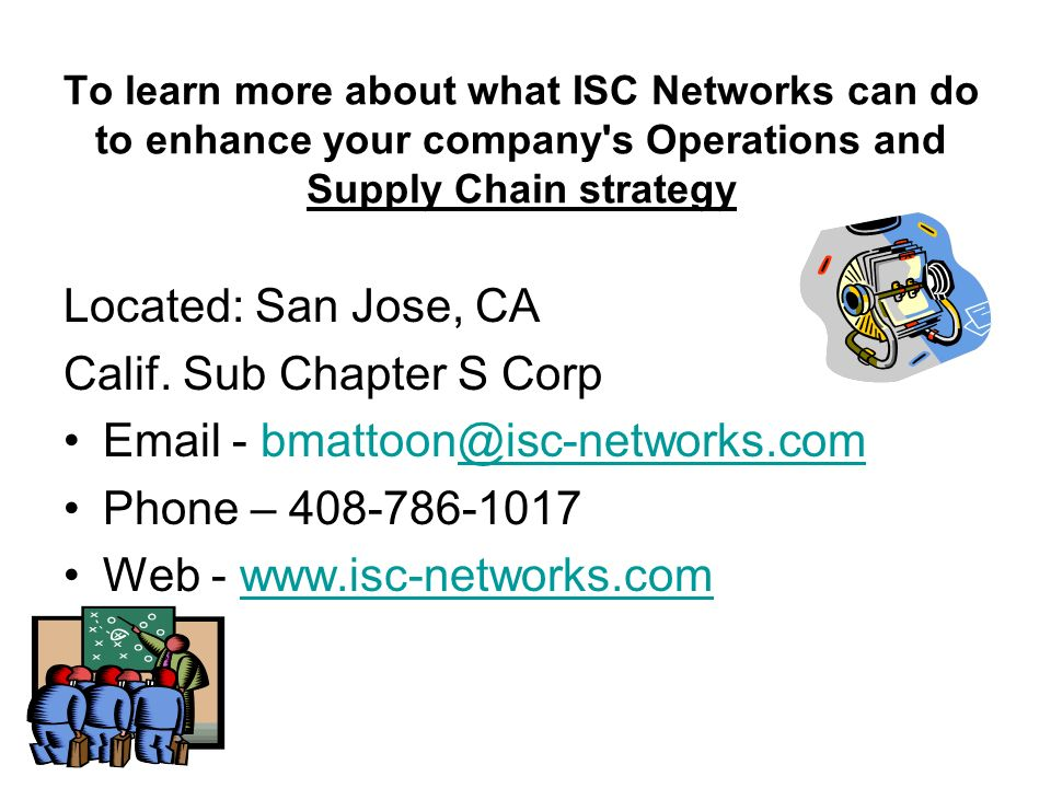 To learn more about what ISC Networks can do to enhance your company s Operations and Supply Chain strategy Located: San Jose, CA Calif.