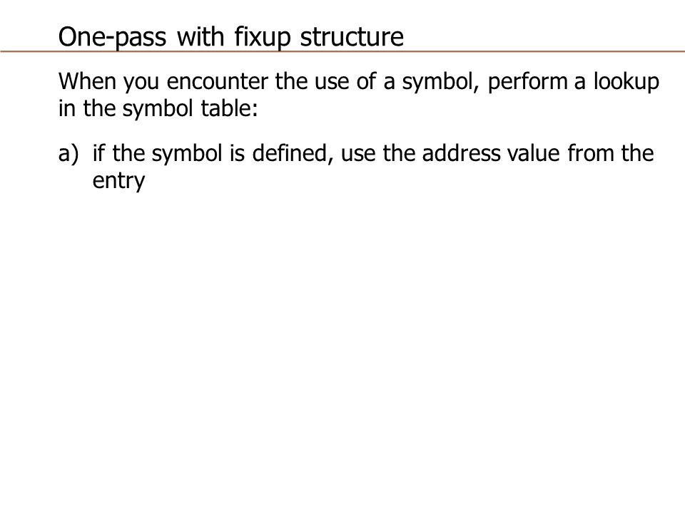 One pass structure definition must occur before any uses that is structure when you encounter the use of a symbol perform a lookup in the symbol table aif the symbol is defined use the address value from the entry urtaz Image collections