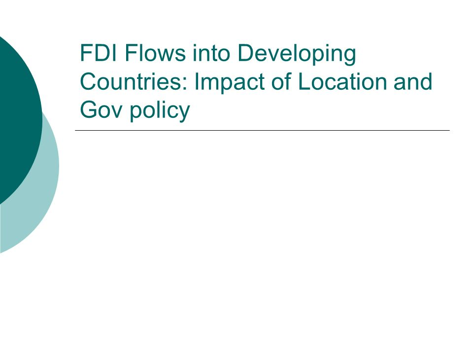 FDI Flows into Developing Countries: Impact of Location and Gov policy