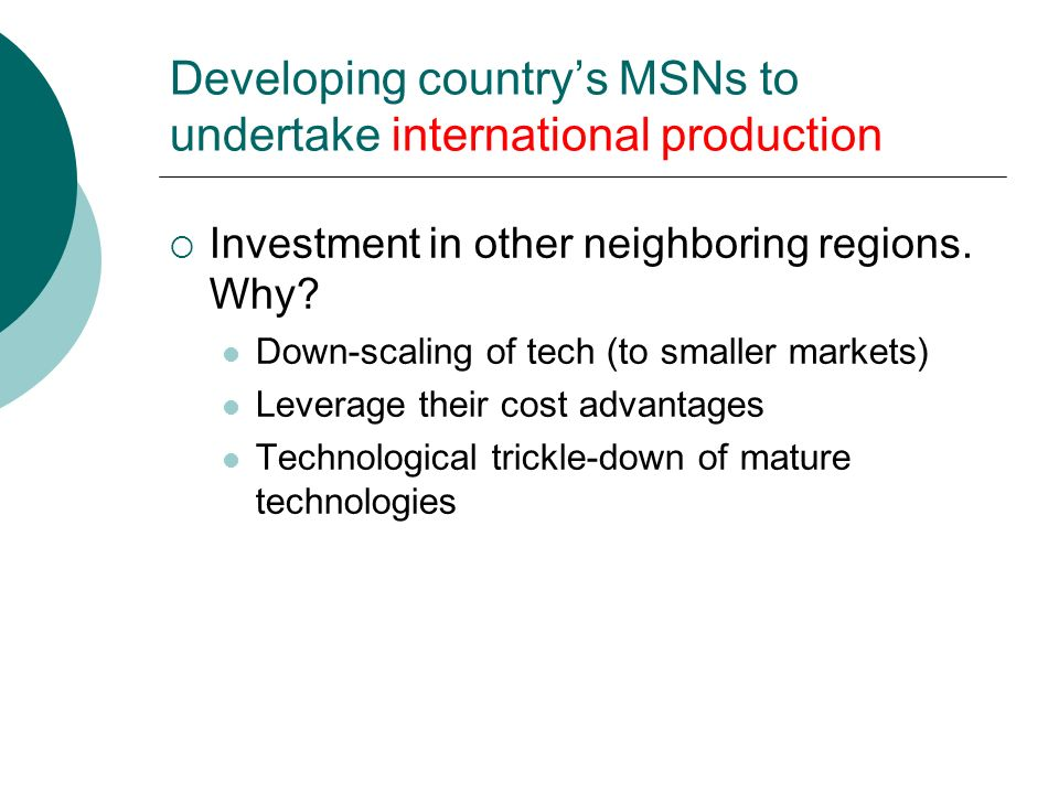 Developing country's MSNs to undertake international production  Investment in other neighboring regions.