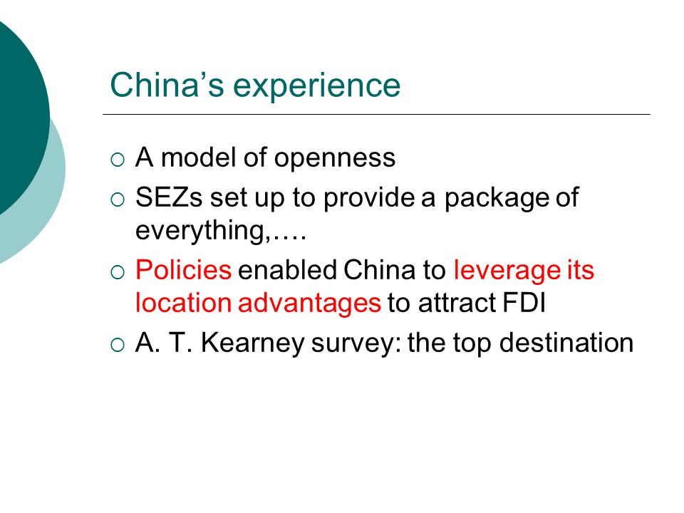 China's experience  A model of openness  SEZs set up to provide a package of everything,….