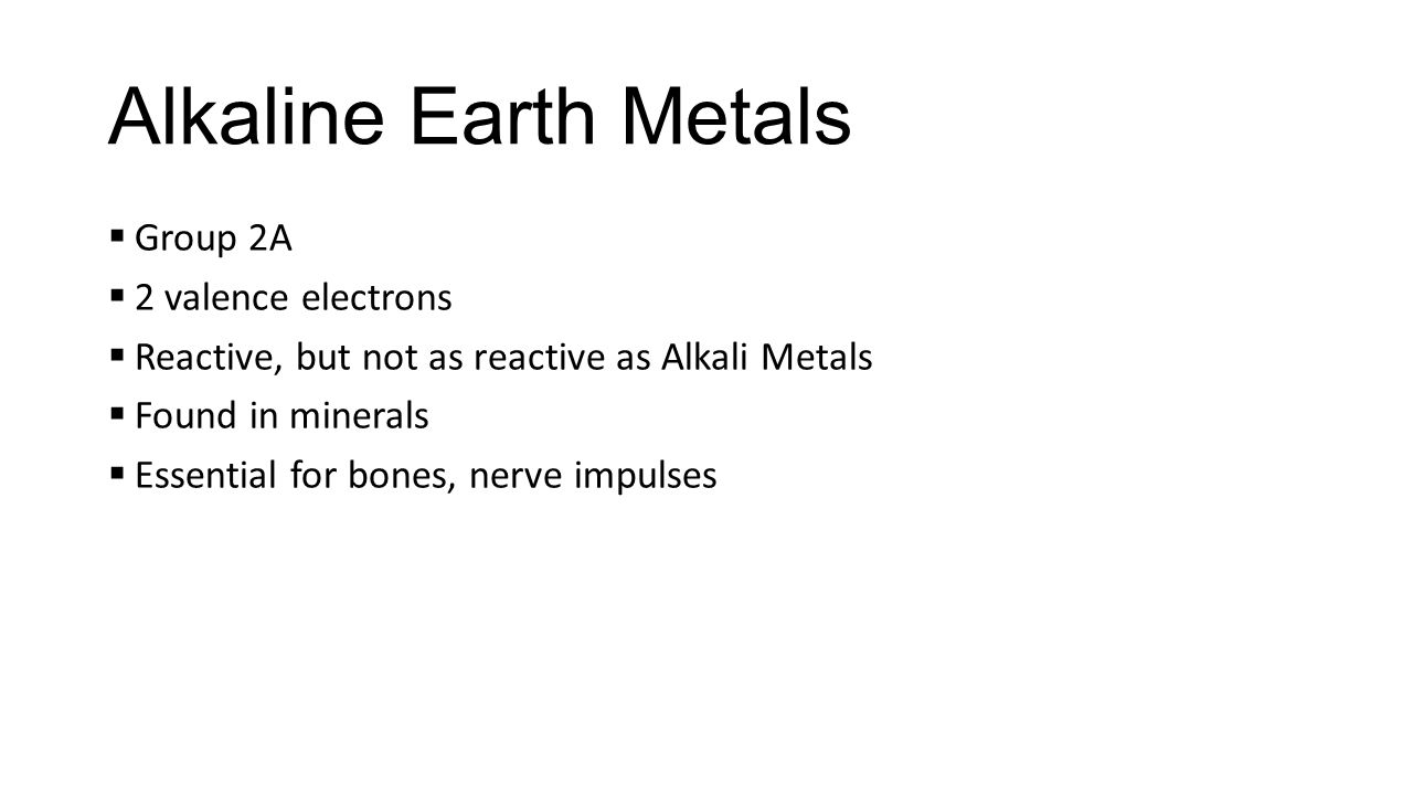 Groups of the periodic table alkali metals group 1a one 3 alkaline earth metals group 2a 2 valence electrons reactive but not as reactive as alkali metals found in minerals essential for bones gamestrikefo Gallery