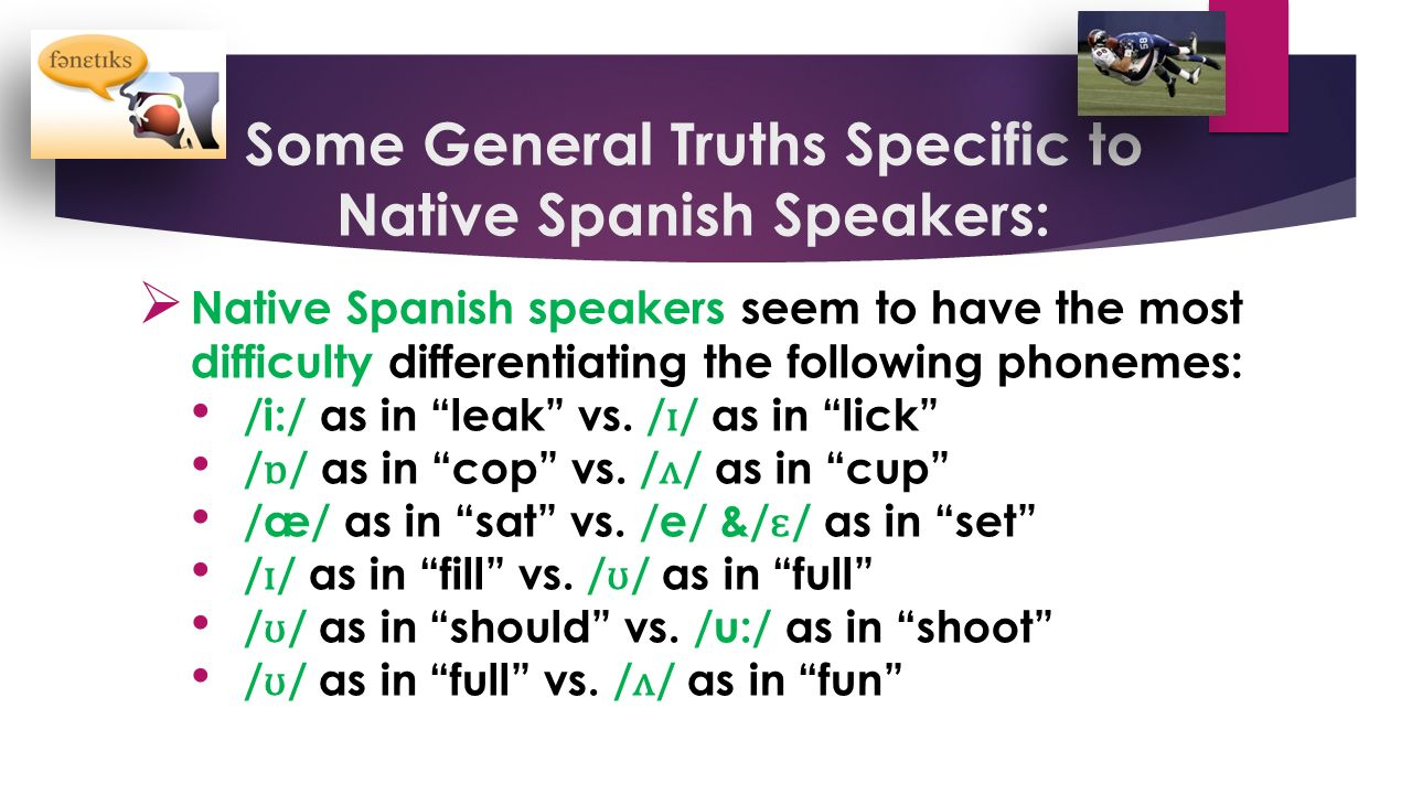 Some general truths specific to native spanish speakers native spanish speakers seem to have
